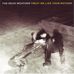 Dead Weather, The - Treat Me Like Your Mother b/w You Just Can't Win [7''] (b-side track is remake of classic by Them and exclusive to this single)